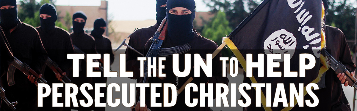 Tell the UN to Help Persecuted Christians!